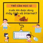 Trẻ cần học gì trước khi được dùng máy tính và Internet?